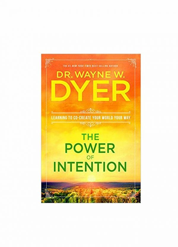 """The Power of Intention: Learning to Co-Create Your World Your Way"" by Dr. Wayne W. Dyer"