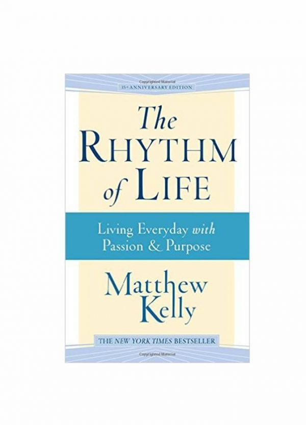 """The Rhythm Of Life: Living Everyday with Passion & Purpose"" by Matthew Kelly"